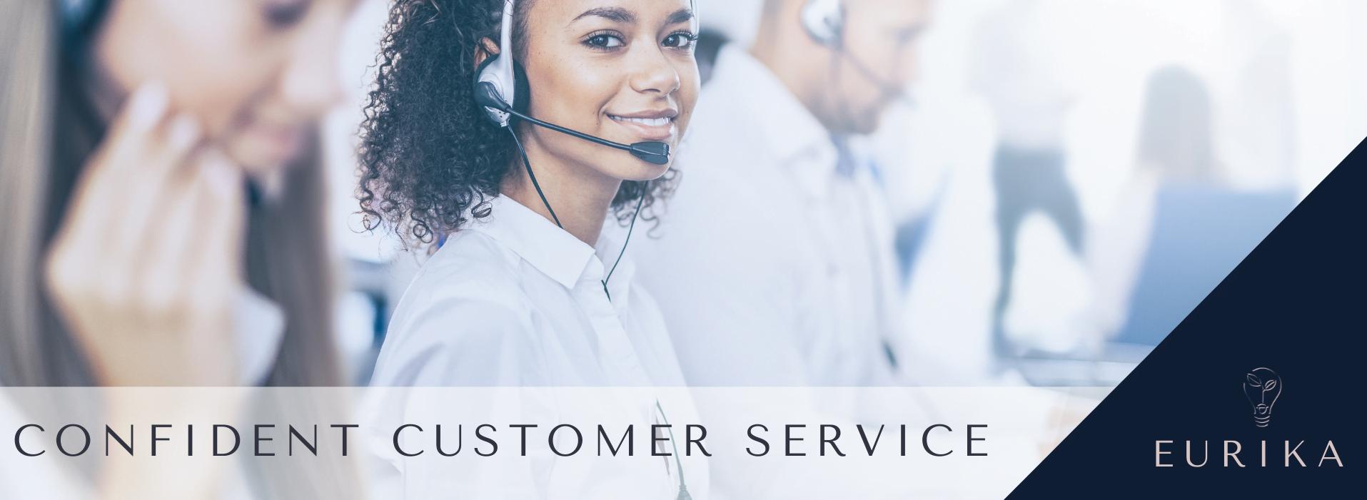 Confident customer service course outline eurika northamptonshire, buckinghamshire, london, warwickshire, leicestershire